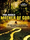 Mother of God (eBook): One man's journey to the uncharted depths of the Amazon rainforest