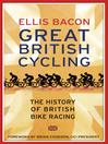 Great British Cycling (eBook): The History of British Bike Racing, 1868-2014