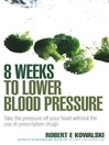 8 Weeks to Lower Blood Pressure (eBook): Take the pressure off your heart without the use of prescription drugs