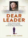 Dear Leader (eBook): North Korea's senior propagandist exposes shocking truths behind the regime
