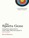 The Sports Gene (eBook): Talent, Practice and the Truth About Success