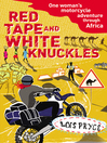 Red Tape and White Knuckles (eBook): One Woman's Motorcycle Adventure through Africa