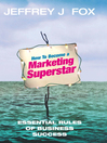 How to Become a Marketing Superstar (eBook): Essential Rules of Business Success