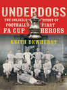 Underdogs (eBook): The Unlikely Story of Football's First FA Cup Heroes