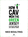 How Cav Won the Green Jersey (eBook): Short Dispatches from the 2011 Tour de France