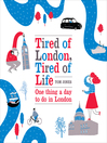 Tired of London, Tired of Life (eBook): One Thing A Day To Do in London
