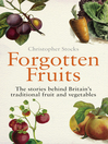 Forgotten Fruits (eBook): The stories behind Britain's traditional fruit and vegetables