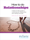 How to Do Relationships (eBook): A Step-by-Step Guide to Nurturing Your Relationship and Making Love Last