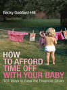 How to Afford Time Off with your Baby (eBook): 101 Ways to Ease the Financial Strain