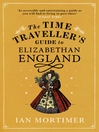 The Time Traveller's Guide to Elizabethan England (eBook)