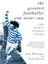 The Greatest Footballer You Never Saw (eBook): The Robin Friday Story