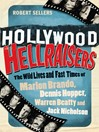 Hollywood Hellraisers (eBook): The Wild Lives and Fast Times of Marlon Brando, Dennis Hopper, Warren Beatty and Jack Nicholson