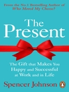 The Present (eBook): The Gift That Makes You Happy And Successful At Work And In Life