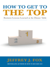 How to Get to the Top (eBook): Business lessons learned at the dinner table