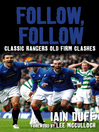 Follow, Follow (eBook): Classic Rangers Old Firm Clashes