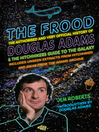 The Frood (eBook): The True Story of Douglas Adams and the Hitchhiker's Guide to the Galaxy