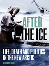 After the Ice (eBook): Life, Death and Politics in the New Arctic