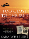 Too Close to the Sun (eBook): The Life and Times of Denys Finch Hatton