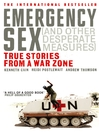 Emergency Sex (And Other Desperate Measures) (eBook): True Stories from a War Zone