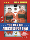 You Can Get Arrested For That (eBook)