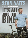 Sean Yates (eBook): It's All About the Bike: My Autobiography