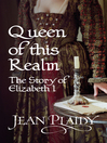 Queen of This Realm, The Story of Elizabeth I (eBook): Queens of England Series, Book 2