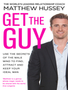 Get the Guy (eBook): Use the Secrets of the Male Mind to Find, Attract and Keep Your Ideal Man