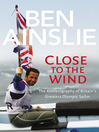 Ben Ainslie (eBook): Close to the Wind: Autobiography of Britain's Greatest Olympic Sailor