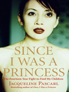 Since I Was a Princess (eBook): The Fourteen-Year Fight to Find My Children