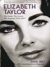 Elizabeth Taylor (eBook): The Lady, The Lover, The Legend--1932-2011