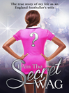 I Am the Secret WAG (eBook): The true story of my life as an England footballer's wife