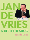 Jan de Vries (eBook): A Life in Healing
