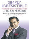 Simply Irresistible (eBook): The Psychology of Seduction--How to Catch and Keep Your Perfect Partner