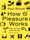 How Pleasure Works (eBook): Why We Like What We Like