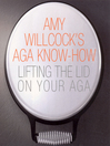 Amy Willcock's Aga Know-How (eBook): Lifting the lid on your aga