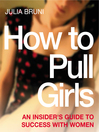 How to Pull Girls (eBook): An Insider Guide to Success With Women