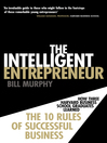 The Intelligent Entrepreneur (eBook): How Three Harvard Business School Graduates Learned the 10 Rules of Successful Business