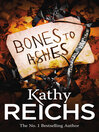 Bones to Ashes (eBook): Temperance Brennan Series, Book 10