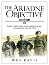 The Ariadne Objective (eBook): Patrick Leigh Fermor and the Underground War to Rescue Crete from the Nazis