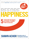 Before Happiness (eBook): Five Actionable Strategies to Create a Positive Path to Success