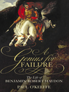 A Genius for Failure (eBook): The Life of Benjamin Robert Haydon