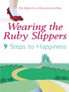 Wearing the Ruby Slippers (eBook): 9 Steps to Happiness