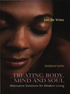 Treating Body, Mind and Soul (eBook): Alternative Solutions for Modern Living