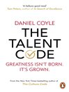 The Talent Code (eBook): Greatness isn't born. It's grown