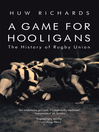 A Game for Hooligans (eBook): The History of Rugby Union