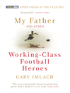 My Father and Other Working Class Football Heroes (eBook)