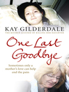 One Last Goodbye (eBook): Sometimes Only a Mother's Love Can Help End the Pain