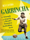 Garrincha (eBook): The Triumph and Tragedy of Brazil's Forgotten Footballing Hero