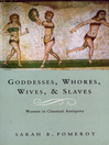 Goddesses, Whores, Wives and Slaves (eBook): Women in Classical Antiquity