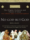 No God But God (eBook): The Origins, Evolution and Future of Islam